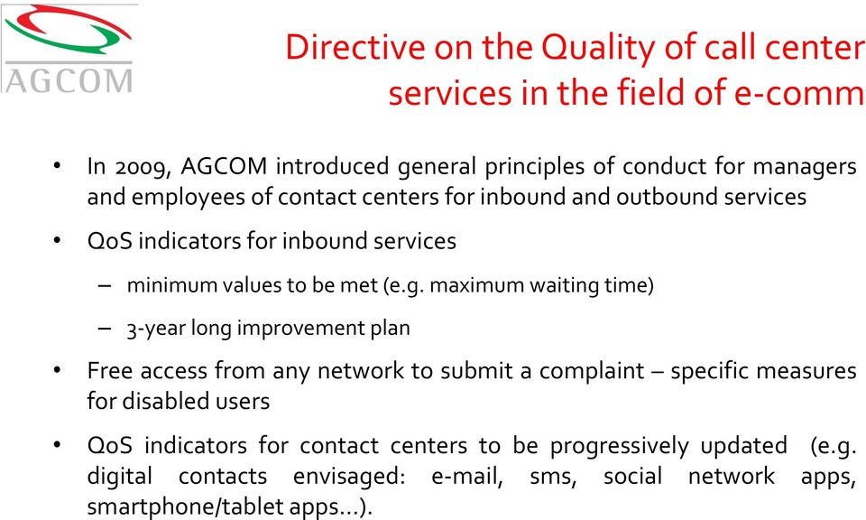 maximum waiting time) 3-year long improvement plan Directive on the Quality of call center services in the field of e-comm Free access from