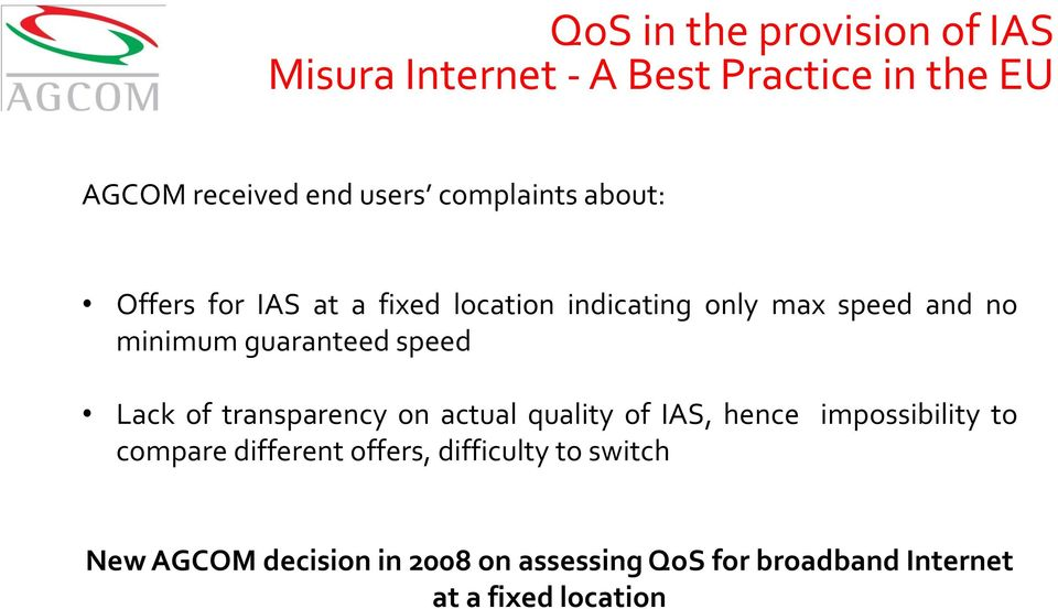 guaranteed speed Lack of transparency on actual quality of IAS, hence impossibility to compare