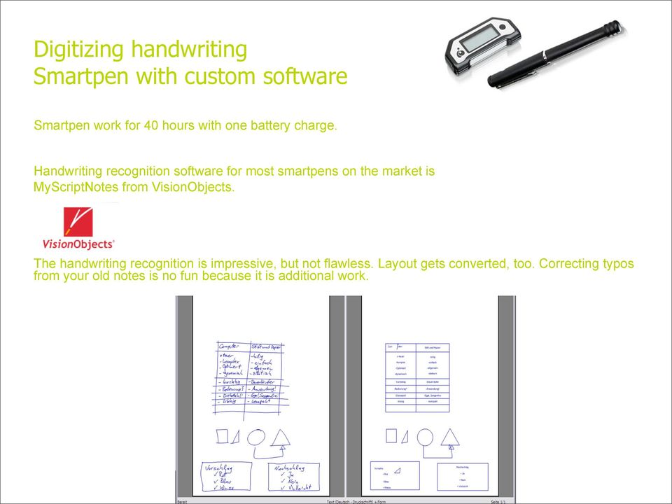 Handwriting recognition software for most smartpens on the market is MyScriptNotes from