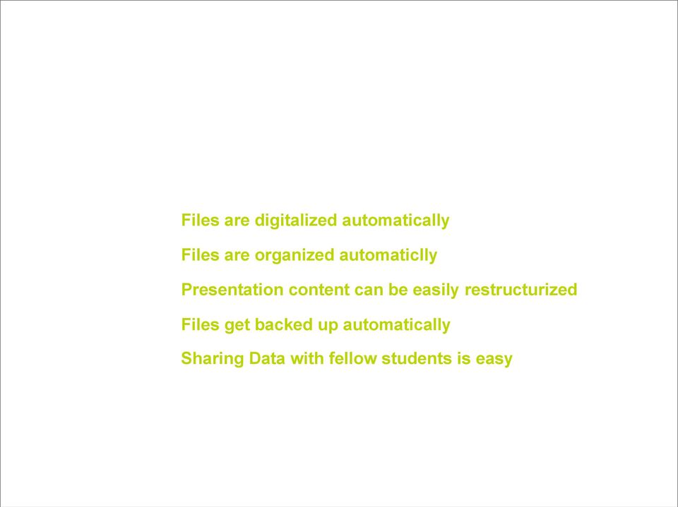 be easily restructurized Files get backed up