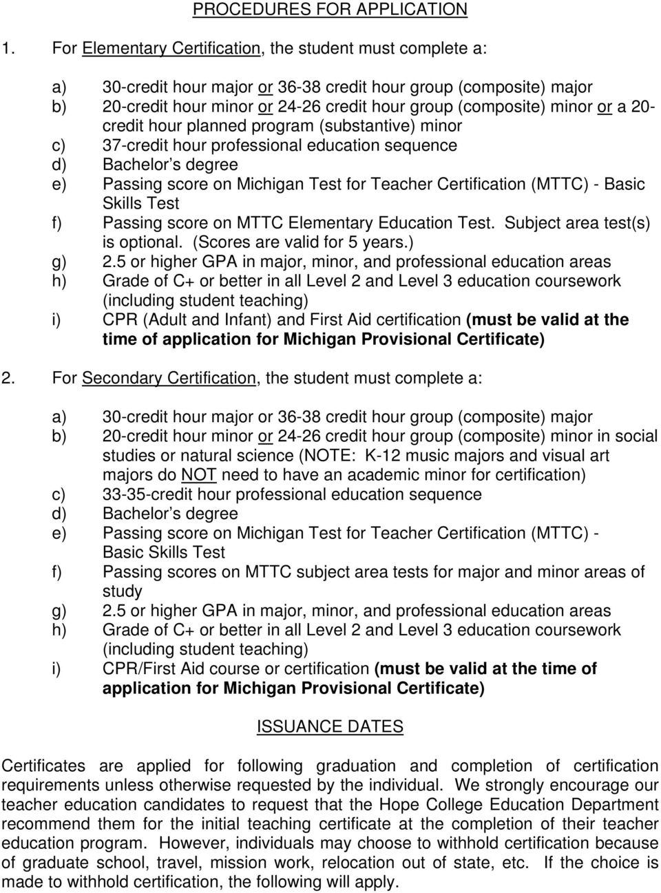a 20- credit hour planned program (substantive) minor c) 37-credit hour professional education sequence d) Bachelor s degree e) Passing score on Michigan Test for Teacher Certification (MTTC) - Basic