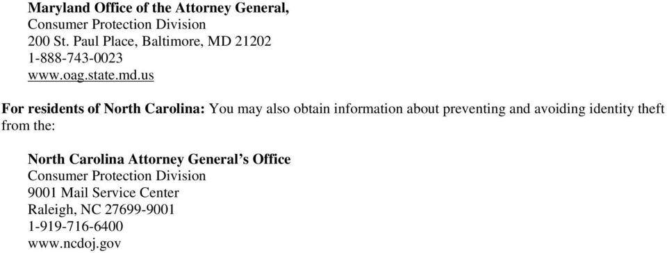 us For residents of North Carolina: You may also obtain information about preventing and avoiding