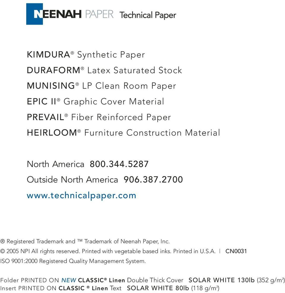 com Registered Trademark and Trademark of Neenah Paper, Inc. 005 NPI All rights reserved. Printed with vegetable based inks. Printed in U.S.A. CN00 ISO 900:000 Registered Quality Management System.