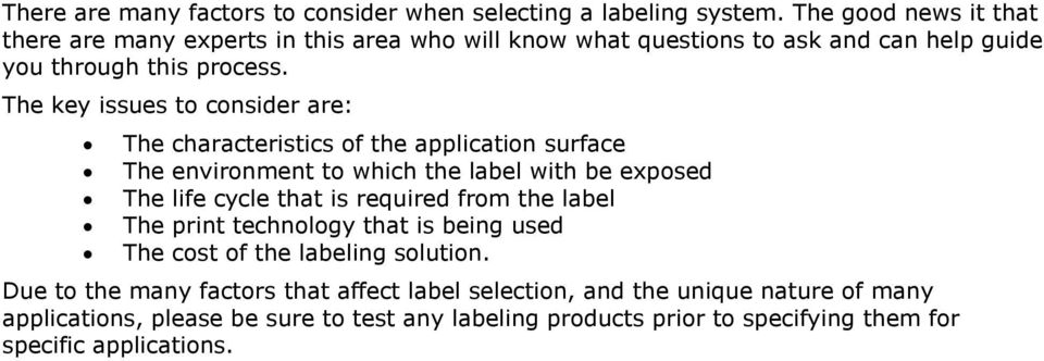The key issues to consider are: The characteristics of the application surface The environment to which the label with be exposed The life cycle that is required
