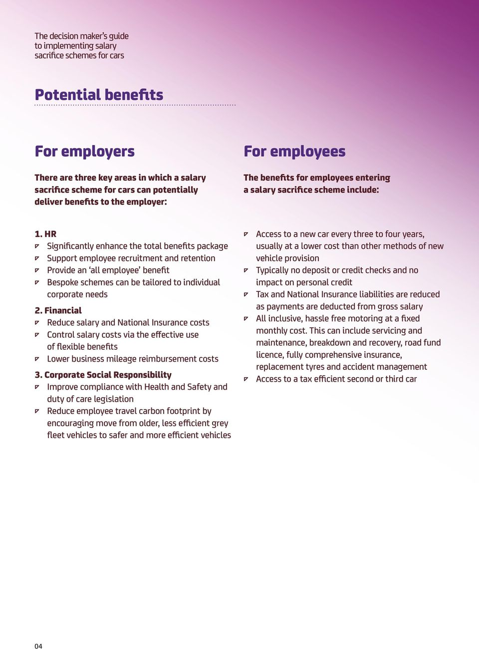 HR Significantly enhance the total benefits package Support employee recruitment and retention Provide an all employee benefit Bespoke schemes can be tailored to individual corporate needs 2.