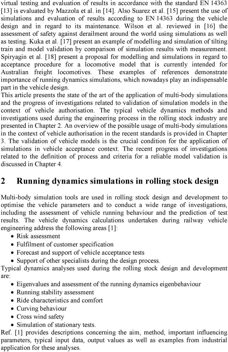reviewed in [16] the assessment of safety against derailment around the world using simulations as well as testing. Kuka et al.