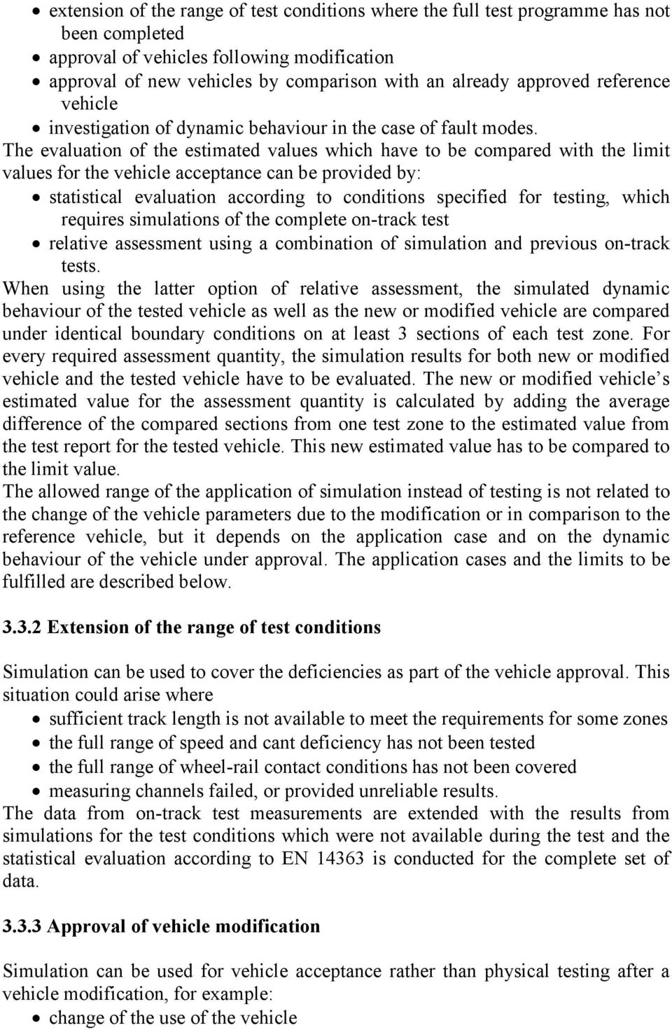 The evaluation of the estimated values which have to be compared with the limit values for the vehicle acceptance can be provided by: statistical evaluation according to conditions specified for