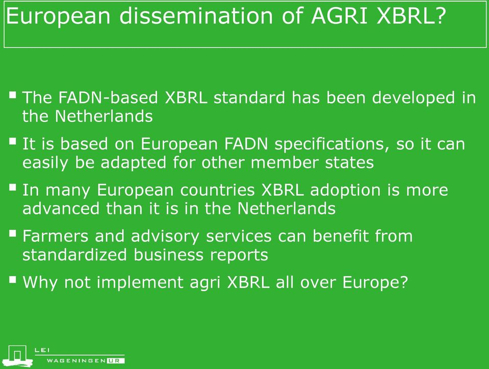 specifications, so it can easily be adapted for other member states In many European countries XBRL