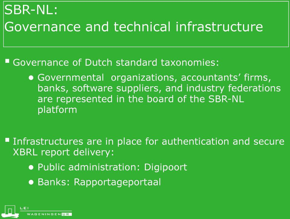 federations are represented in the board of the SBR-NL platform Infrastructures are in place