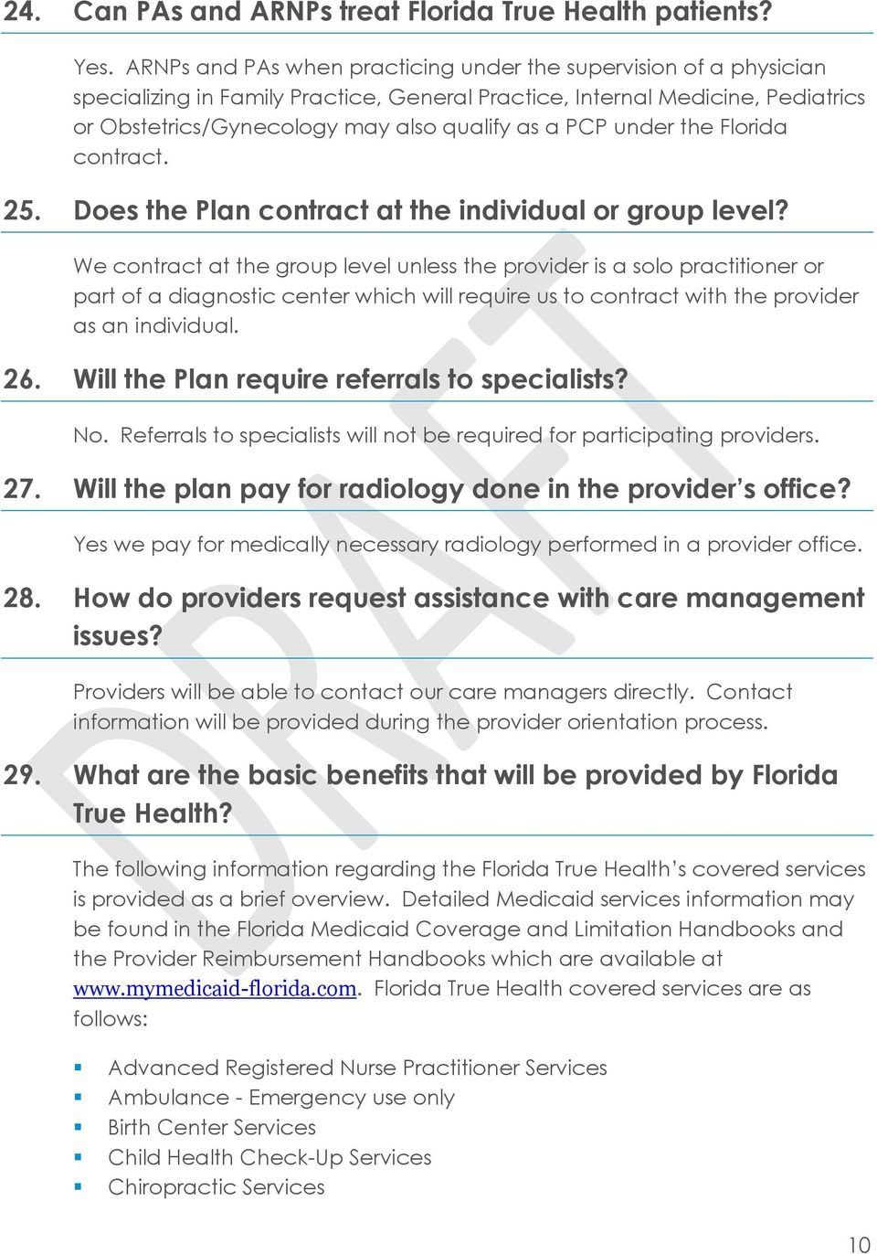 under the Florida contract. 25. Does the Plan contract at the individual or group level?