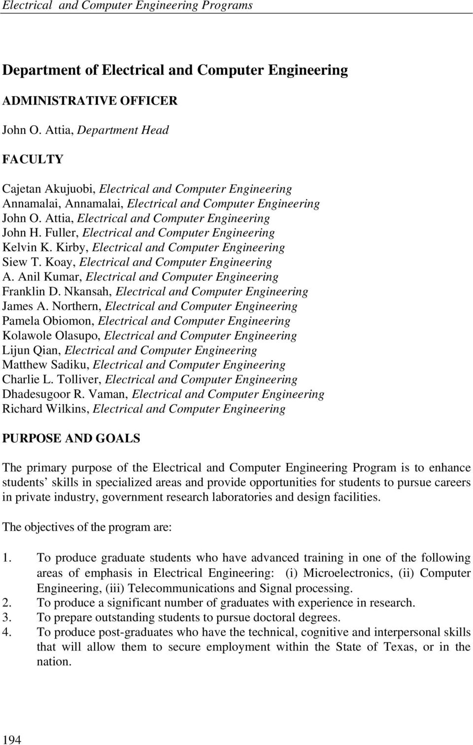 Attia, Electrical and Computer Engineering John H. Fuller, Electrical and Computer Engineering Kelvin K. Kirby, Electrical and Computer Engineering Siew T. Koay, Electrical and Computer Engineering A.