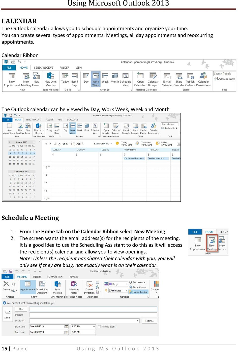 Calendar Ribbon The Outlook calendar can be viewed by Day, Work Week, Week and Month Schedule a Meeting 1. From the Home tab on the Calendar Ribbon select New Meeting. 2.