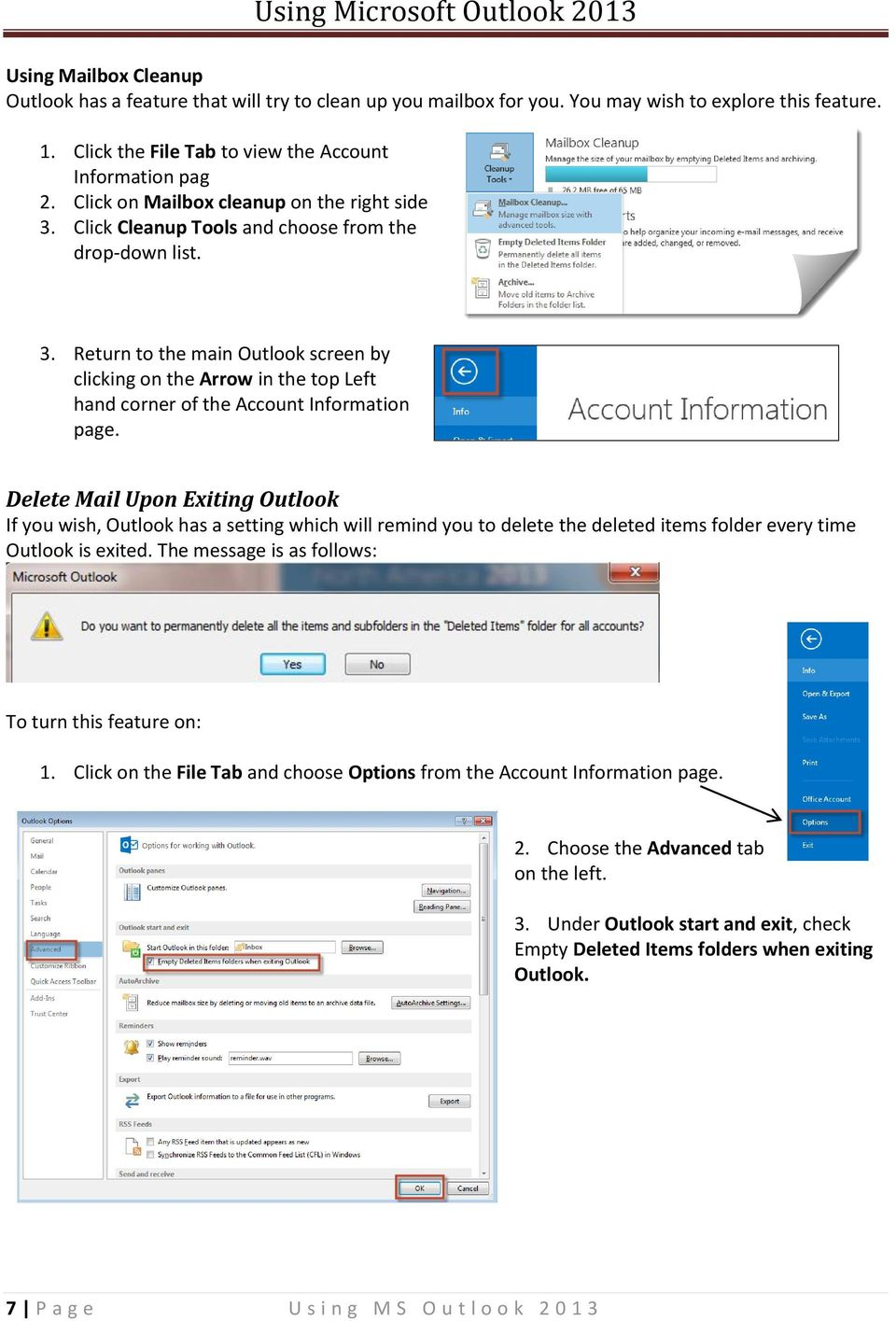 Delete Mail Upon Exiting Outlook If you wish, Outlook has a setting which will remind you to delete the deleted items folder every time Outlook is exited.