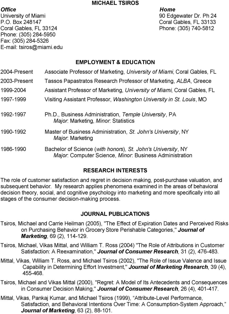 Assistant Professor of Marketing, University of Miami, Coral Gables, FL 1997-1999 Visiting Assistant Professor, Washington University in St. Louis, MO 1992-1997 Ph.D.