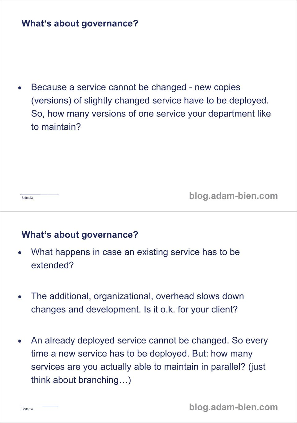 What happens in case an existing service has to be extended? The additional, organizational, overhead slows down changes and development. Is it o.k.