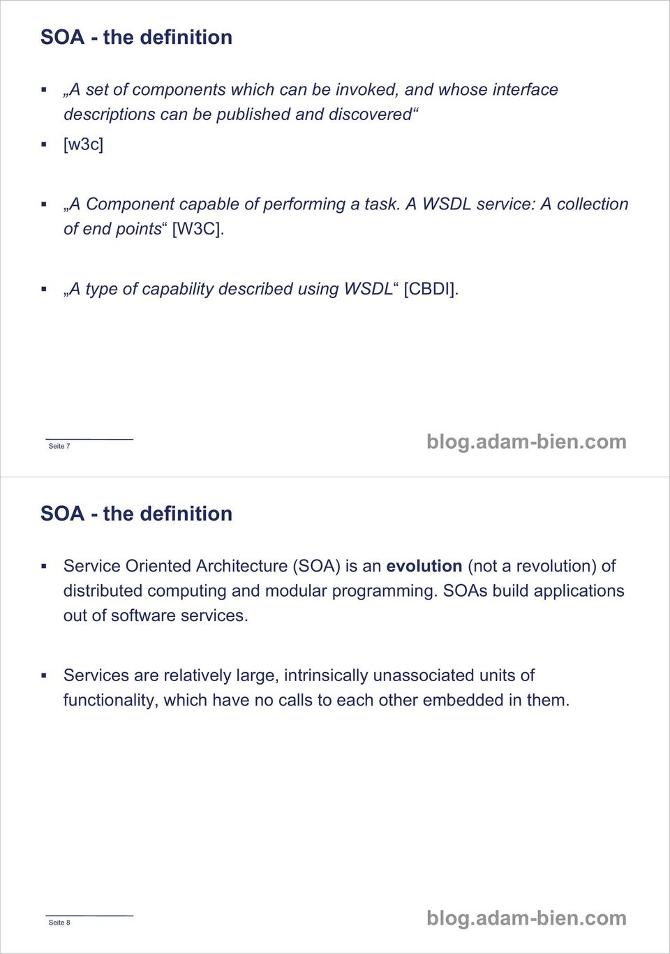 Seite 7 SOA - the definition Service Oriented Architecture (SOA) is an evolution (not a revolution) of distributed ib t d computing and modular programming.