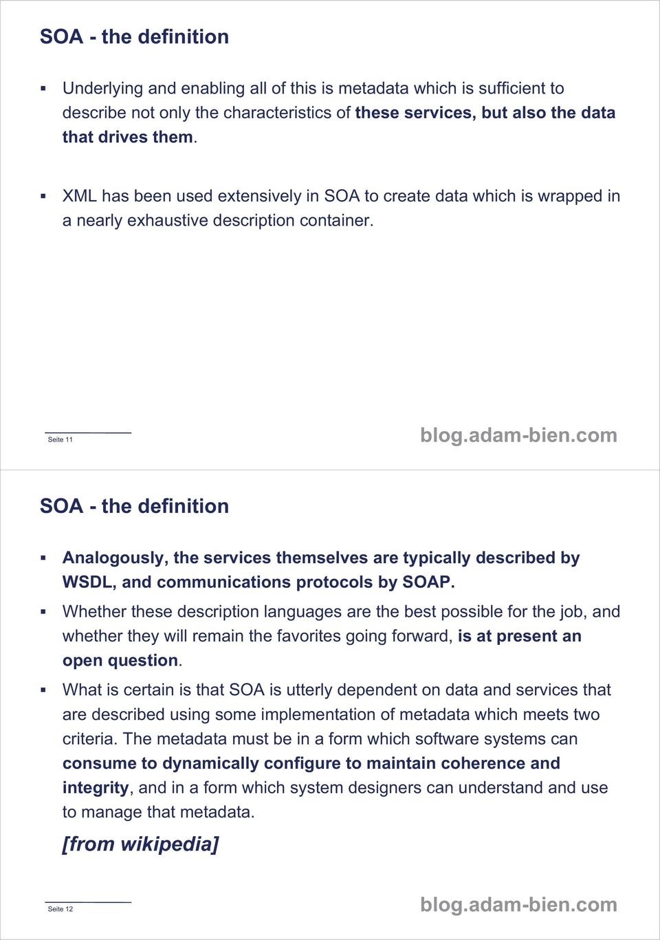 Seite 11 SOA - the definition Analogously, the services themselves are typically described by WSDL, and communications protocols by SOAP.