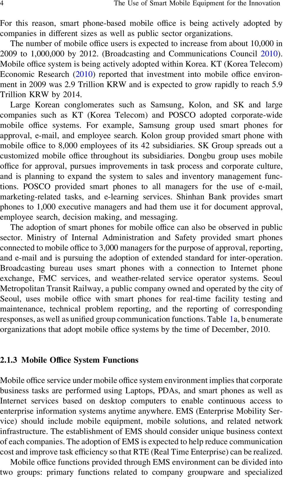 Mobile office system is being actively adopted within Korea. KT (Korea Telecom) Economic Research (2010) reported that investment into mobile office environment in 2009 was 2.