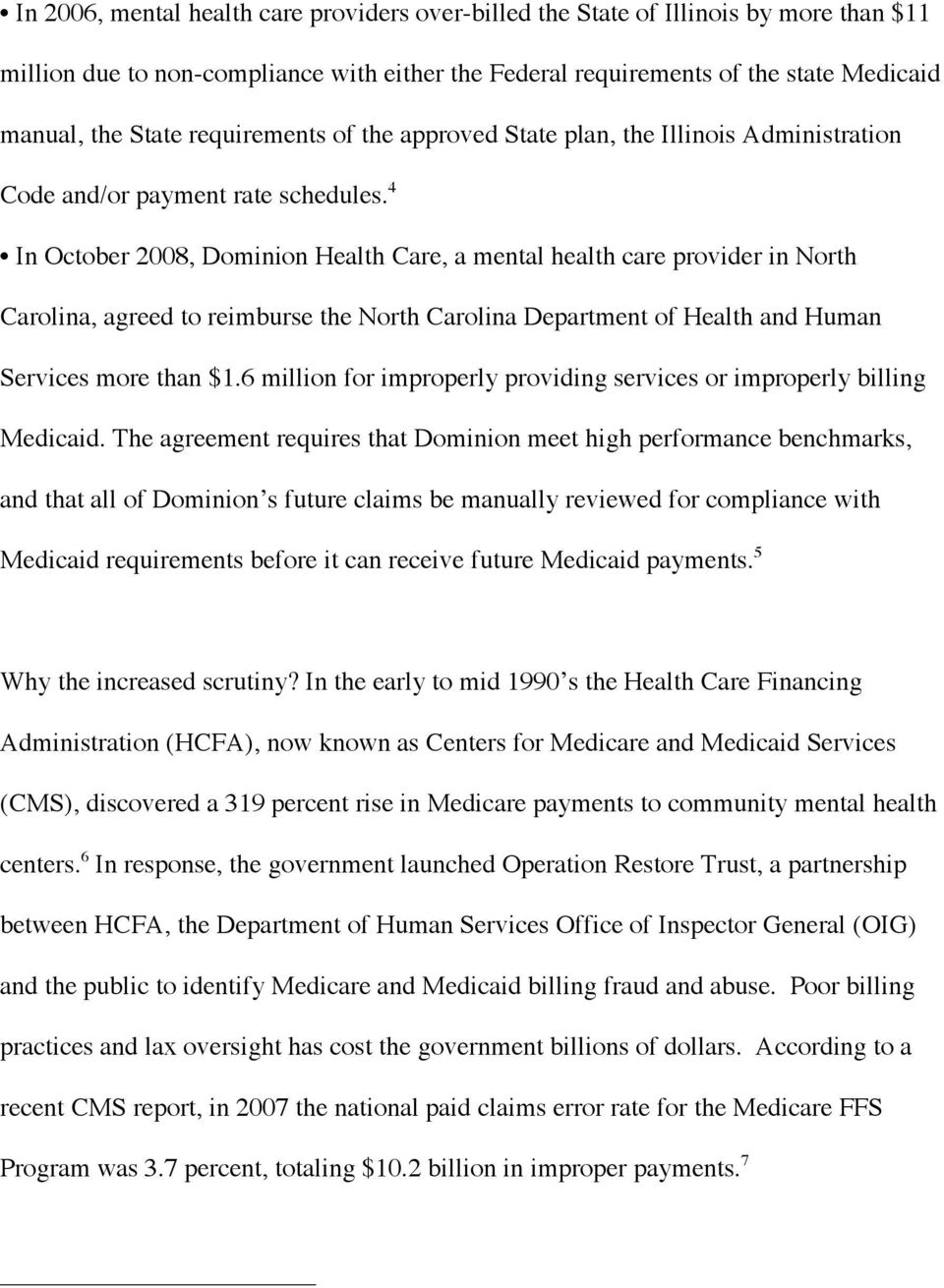 4 In October 2008, Dominion Health Care, a mental health care provider in North Carolina, agreed to reimburse the North Carolina Department of Health and Human Services more than $1.
