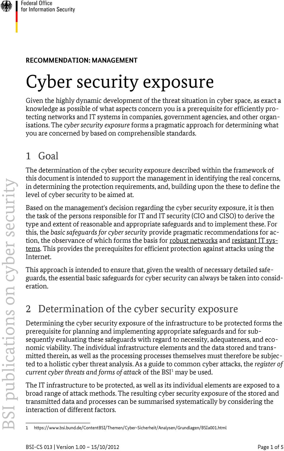 The cyber security exposure forms a pragmatic approach for determining what you are concerned by based on comprehensible standards.