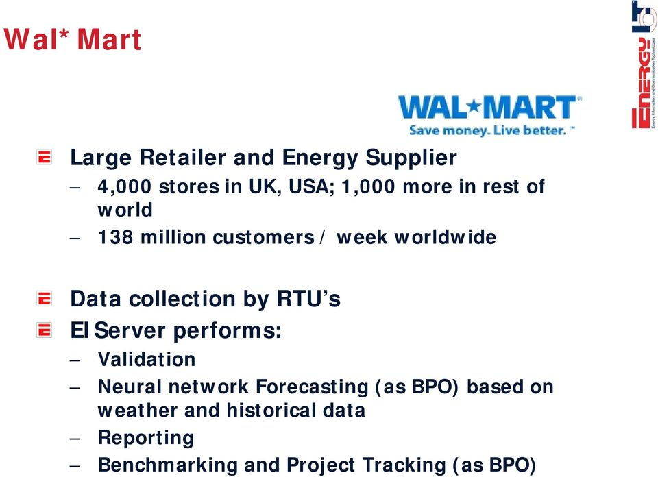 Benchmarking and Project Tracking (as BPO) Wal*Mart Large Retailer and Energy