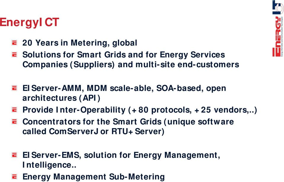 ., vendors Provide Inter-Operability (+80 protocols, +25 Concentrators for the Smart Grids (unique software (
