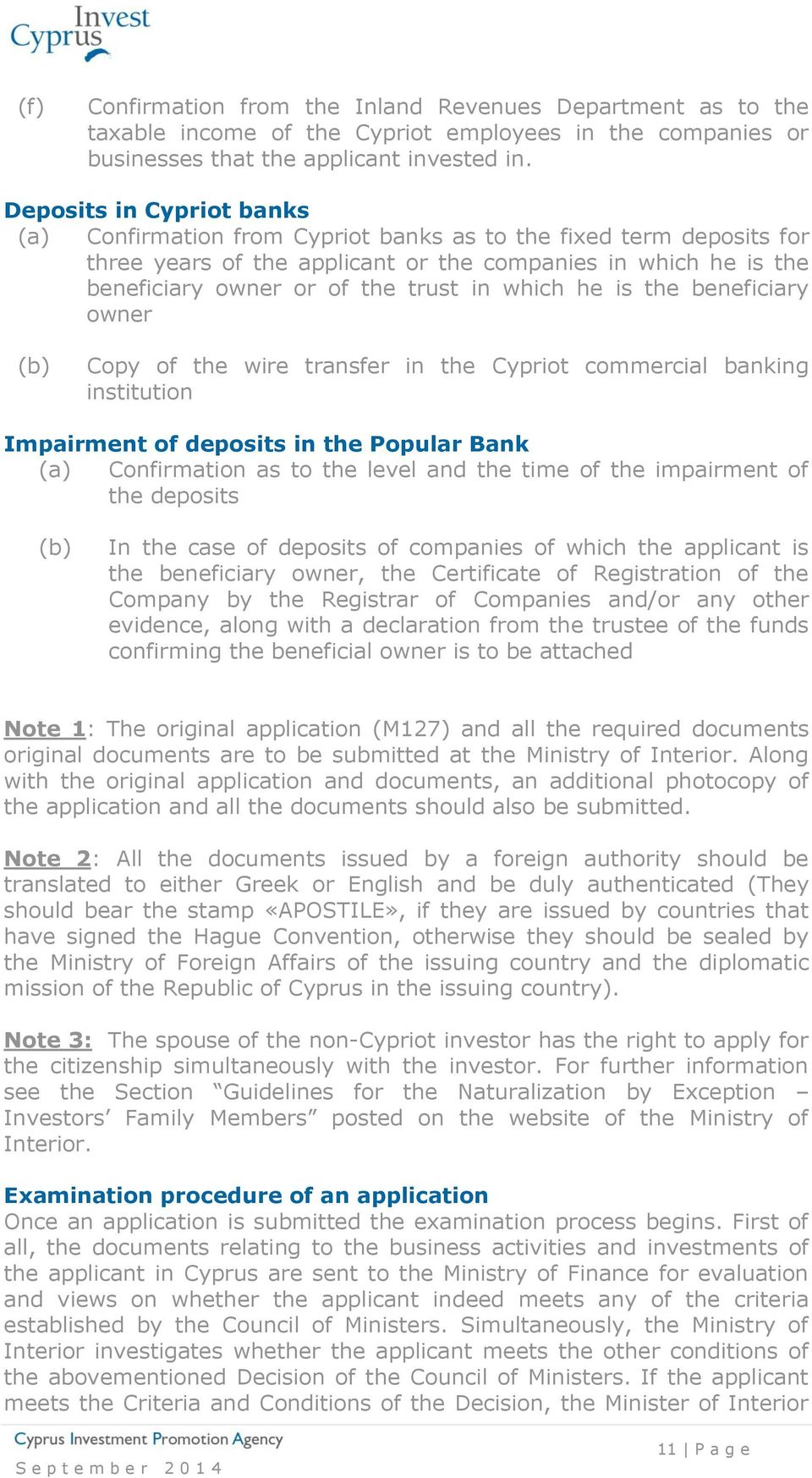 which he is the beneficiary owner (b) Copy of the wire transfer in the Cypriot commercial banking institution Impairment of deposits in the Popular Bank (a) Confirmation as to the level and the time