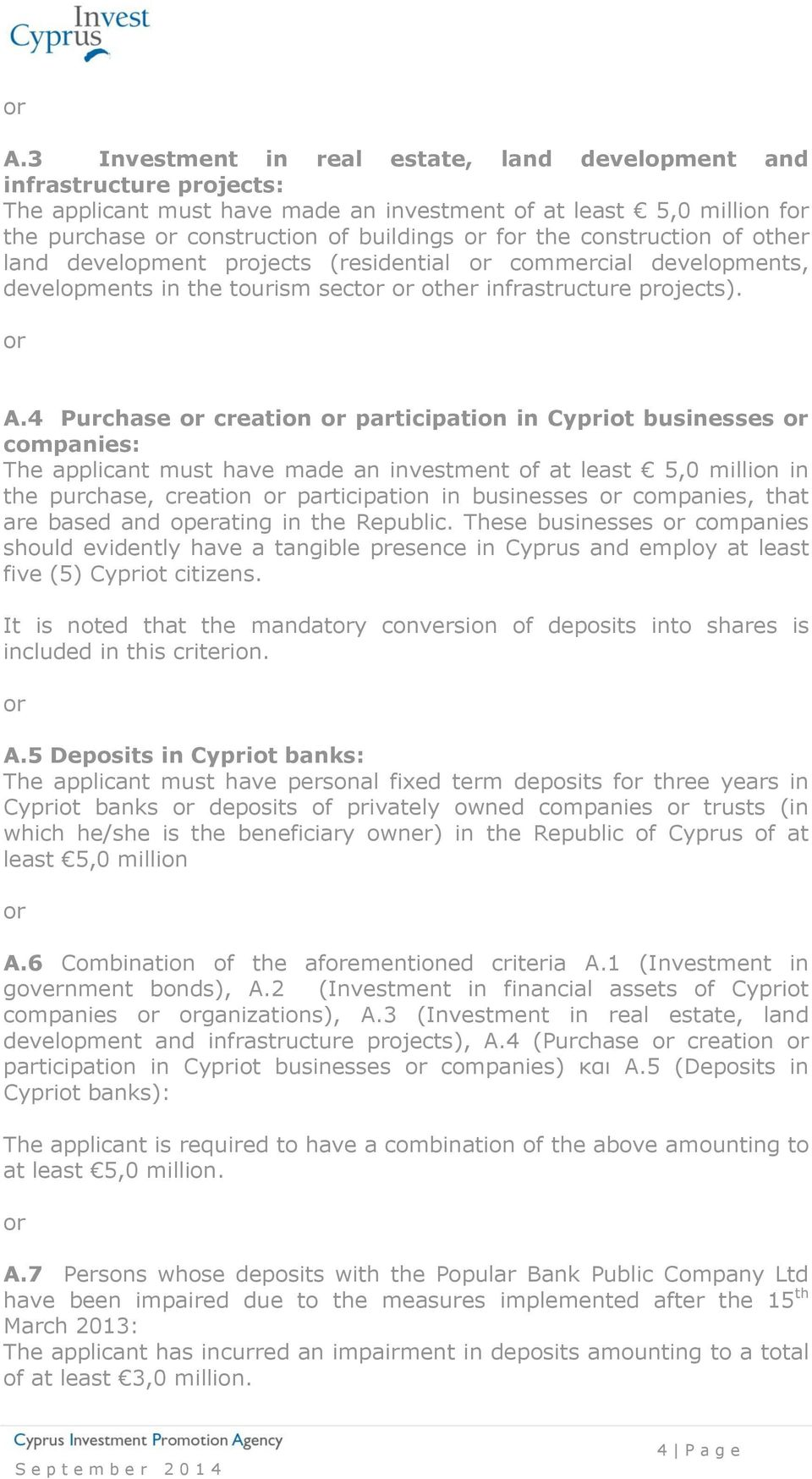 4 Purchase or creation or participation in Cypriot businesses or companies: The applicant must have made an investment of at least 5,0 million in the purchase, creation or participation in businesses