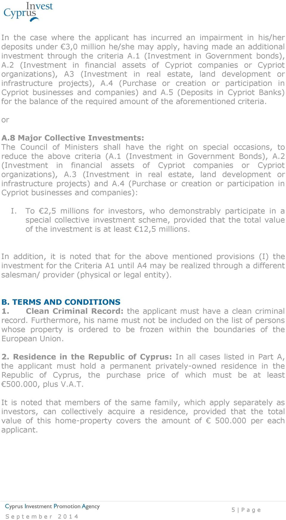 4 (Purchase or creation or participation in Cypriot businesses and companies) and A.5 (Deposits in Cypriot Banks) for the balance of the required amount of the aforementioned criteria. or Α.