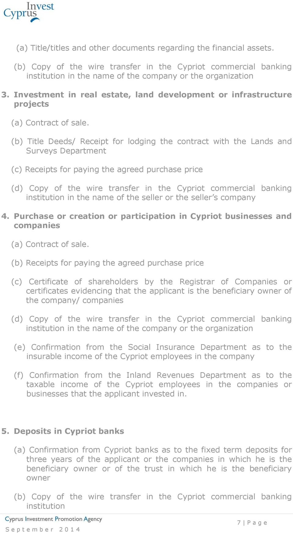 (b) Title Deeds/ Receipt for lodging the contract with the Lands and Surveys Department (c) Receipts for paying the agreed purchase price (d) Copy of the wire transfer in the Cypriot commercial