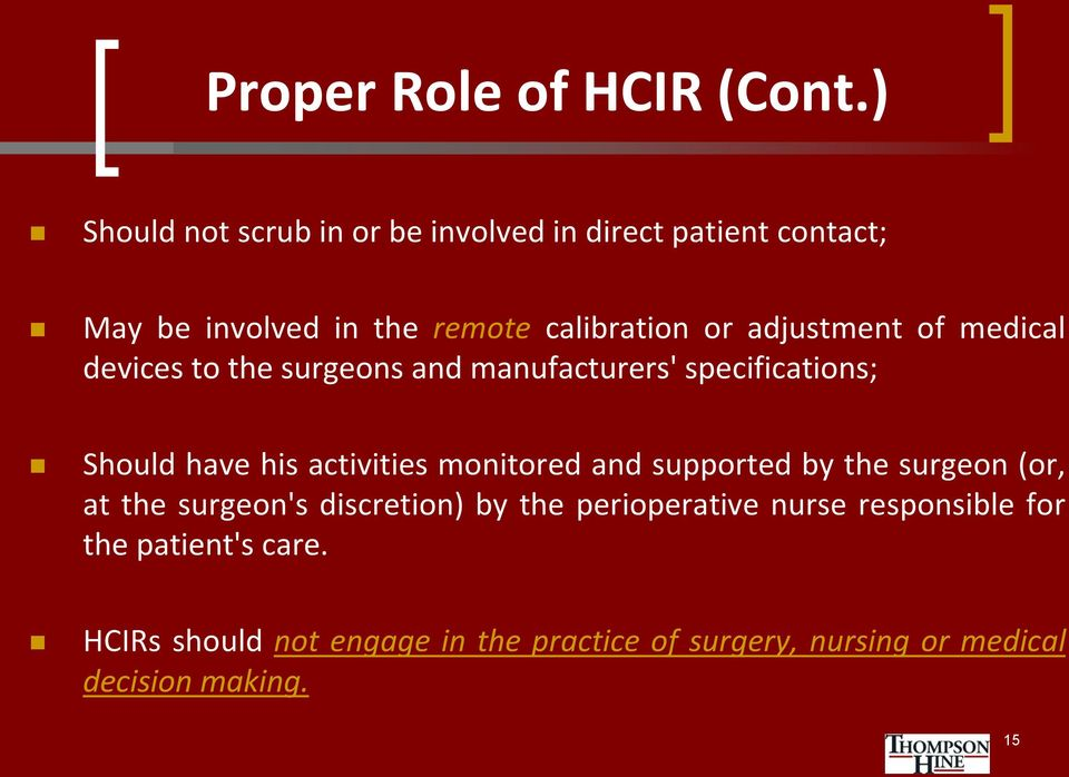 adjustment of medical devices to the surgeons and manufacturers' specifications; Should have his activities monitored