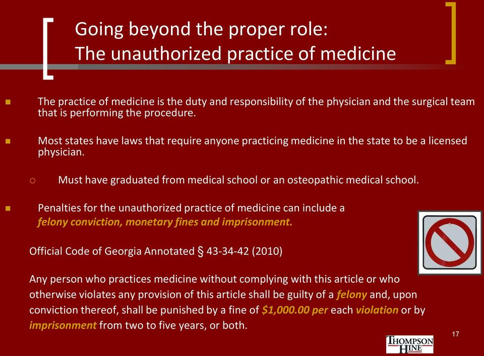 Penalties for the unauthorized practice of medicine can include a felony conviction, monetary fines and imprisonment.