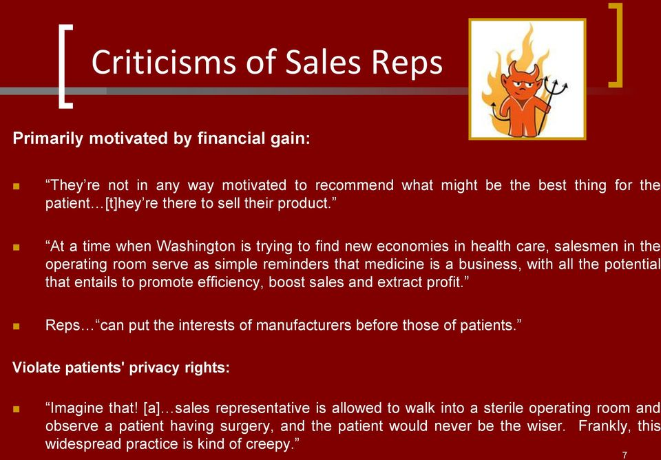 entails to promote efficiency, boost sales and extract profit. Reps can put the interests of manufacturers before those of patients. Violate patients' privacy rights: Imagine that!