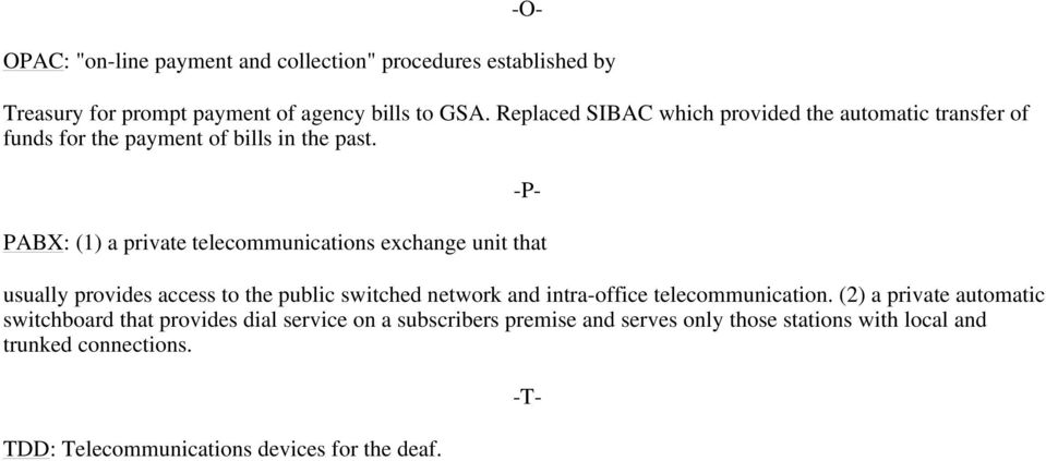 -P- PABX: (1) a private telecommunications exchange unit that usually provides access to the public switched network and intra-office