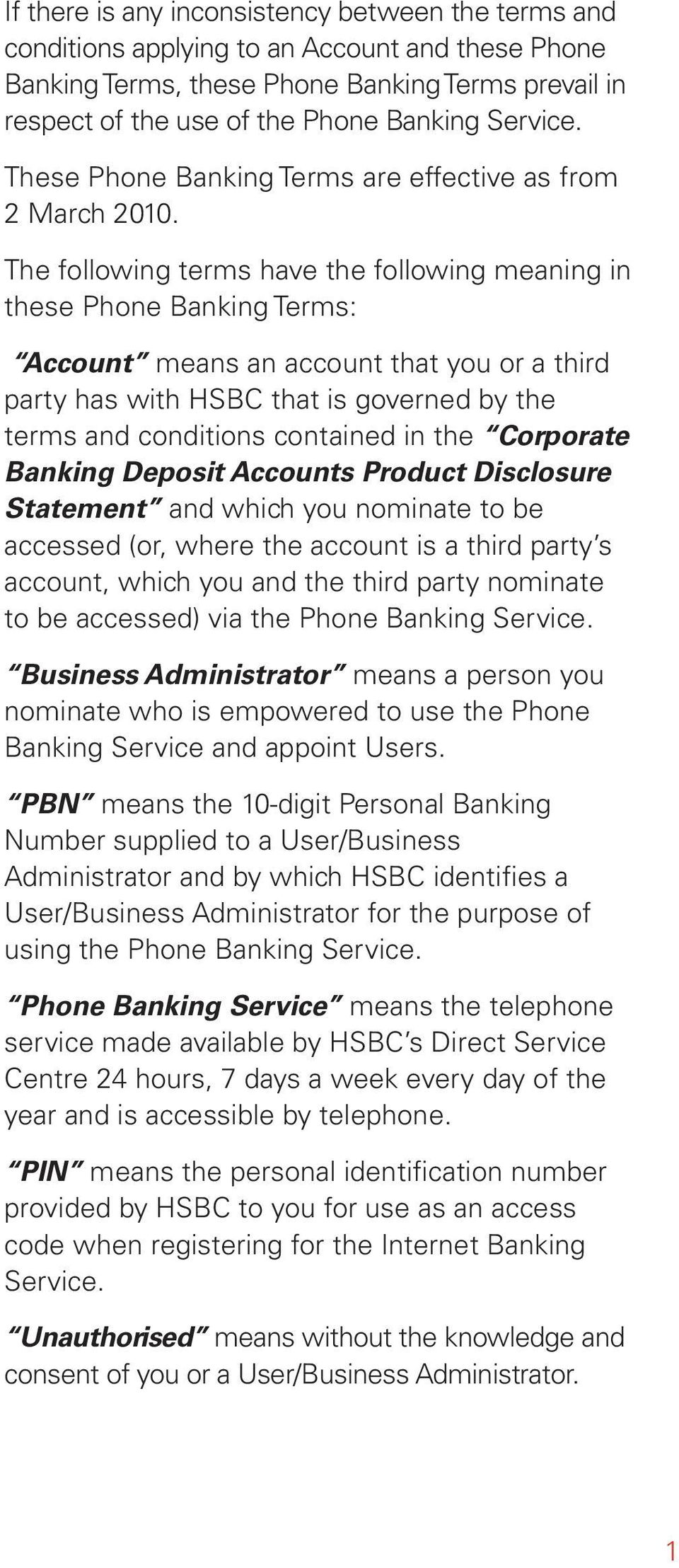 The following terms have the following meaning in these Phone Banking Terms: Accont means an accont that yo or a third party has with HSBC that is governed by the terms and conditions contained in