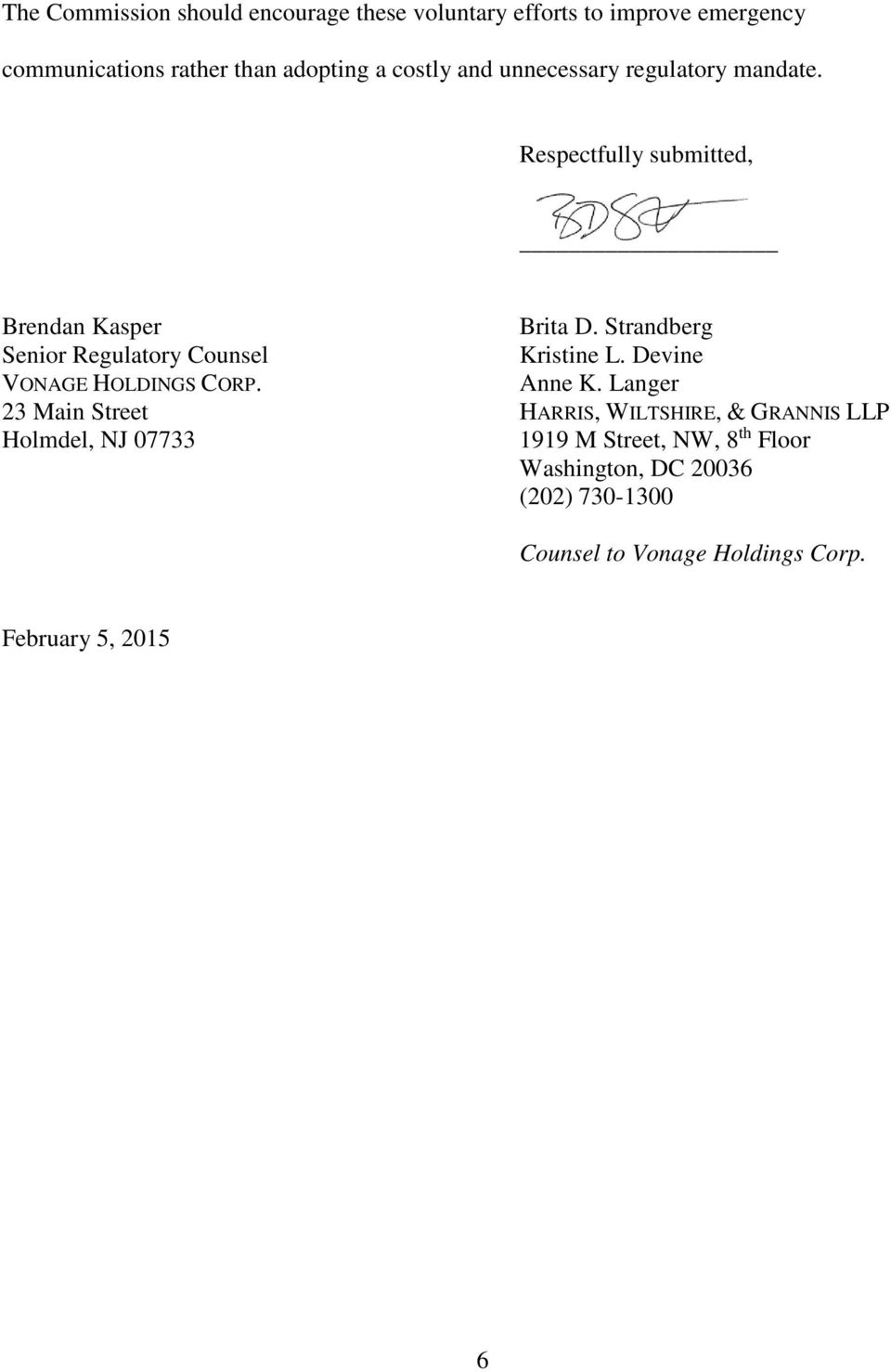 Respectfully submitted, Brendan Kasper Senior Regulatory Counsel VONAGE HOLDINGS CORP.
