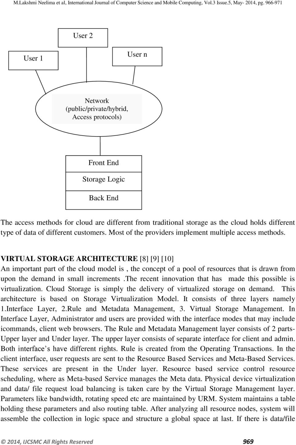 VIRTUAL STORAGE ARCHITECTURE [8] [9] [10] An important part of the cloud model is, the concept of a pool of resources that is drawn from upon the demand in small increments.