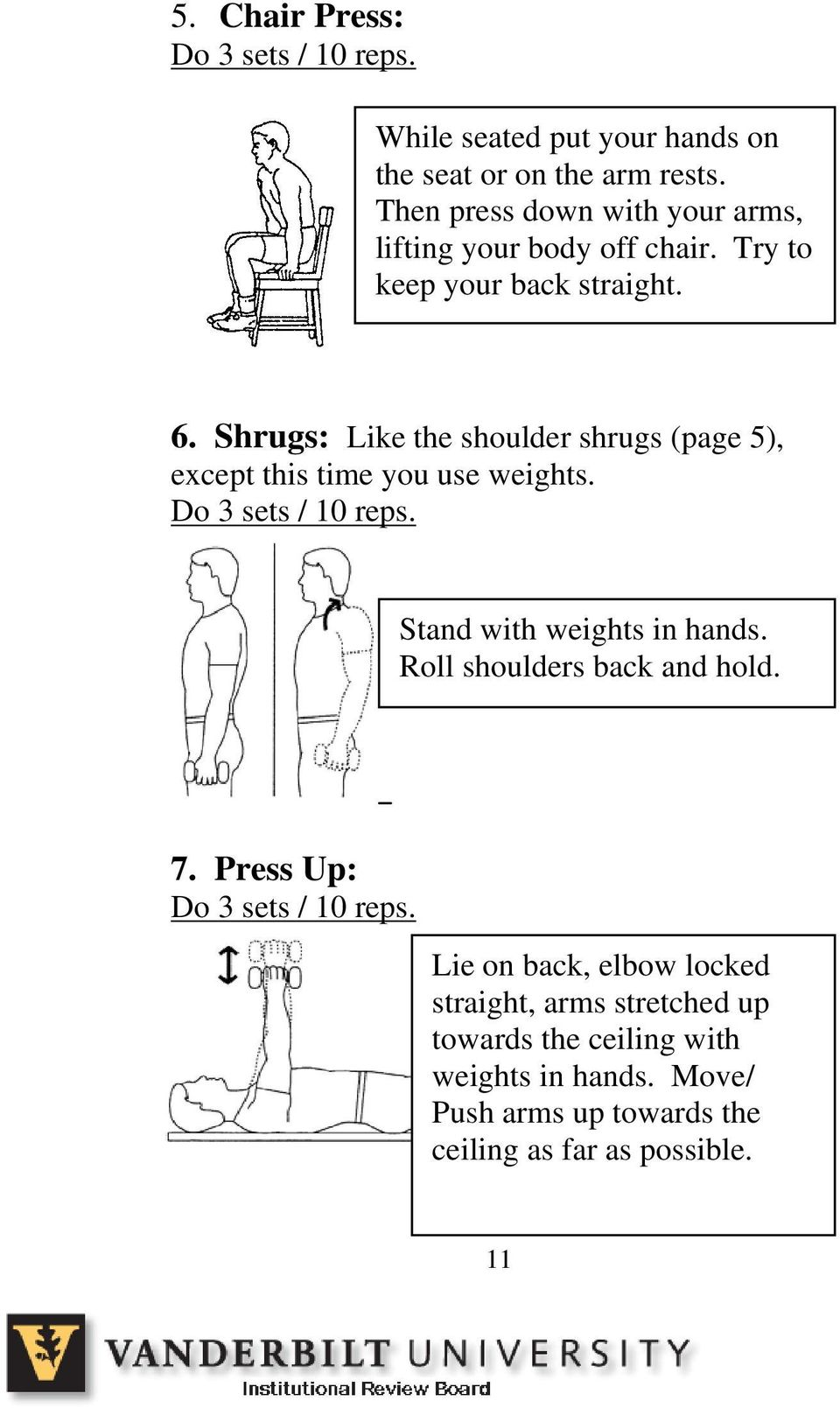 Shrugs: Like the shoulder shrugs (page 5), except this time you use weights. Stand with weights in hands.