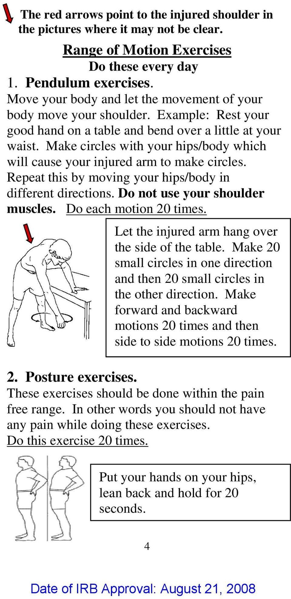 Make circles with your hips/body which will cause your injured arm to make circles. Repeat this by moving your hips/body in different directions. Do not use your shoulder muscles.