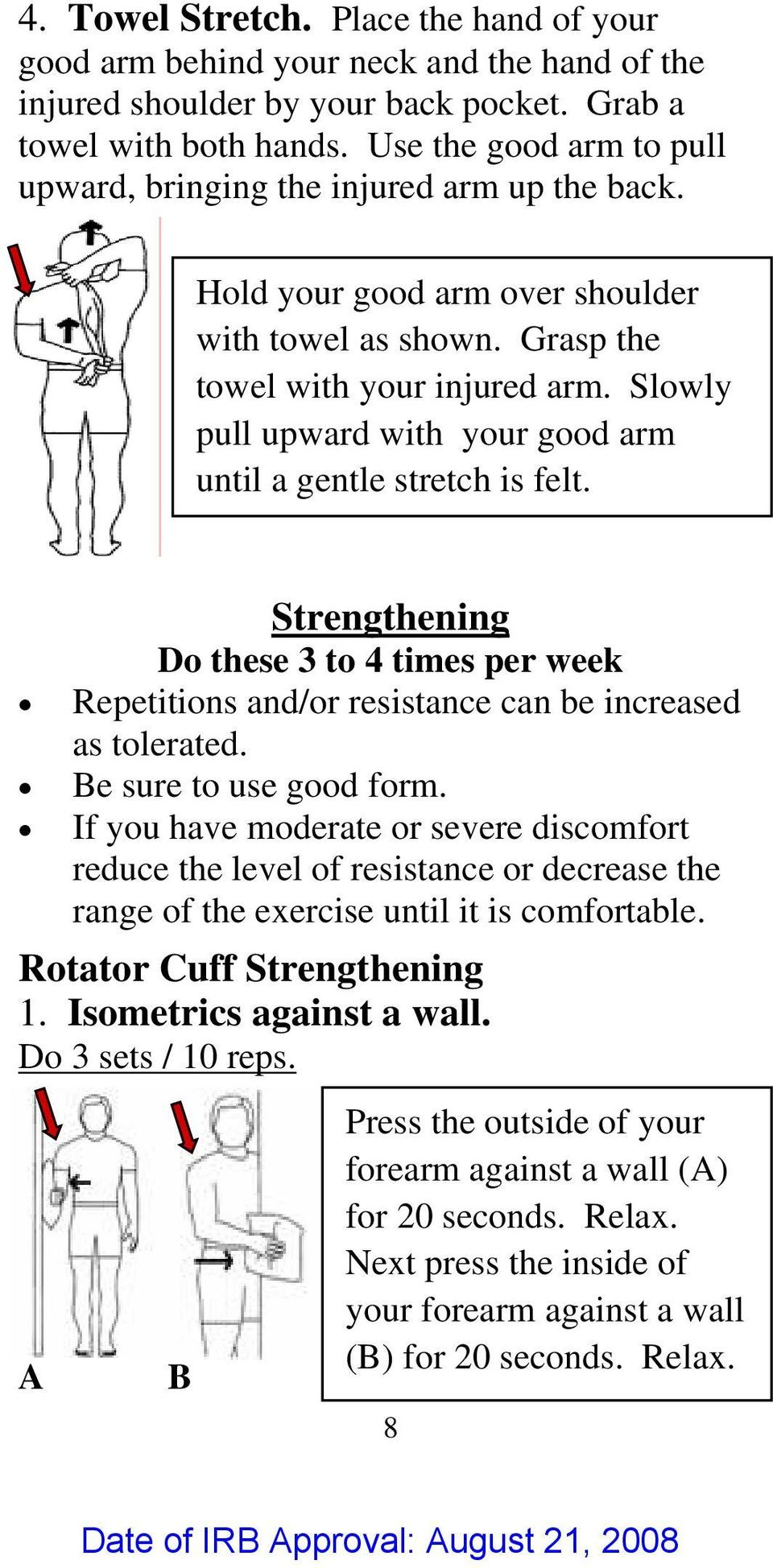 Slowly pull upward with your good arm until a gentle stretch is felt. Strengthening Do these 3 to 4 times per week Repetitions and/or resistance can be increased as tolerated.