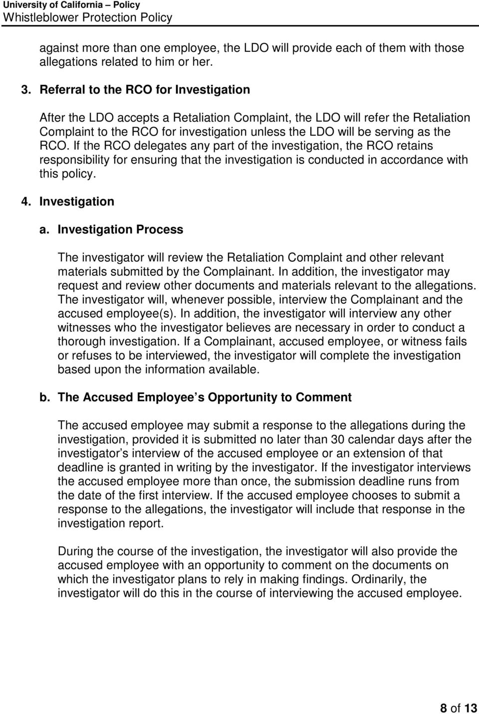 RCO. If the RCO delegates any part of the investigation, the RCO retains responsibility for ensuring that the investigation is conducted in accordance with this policy. 4. Investigation a.