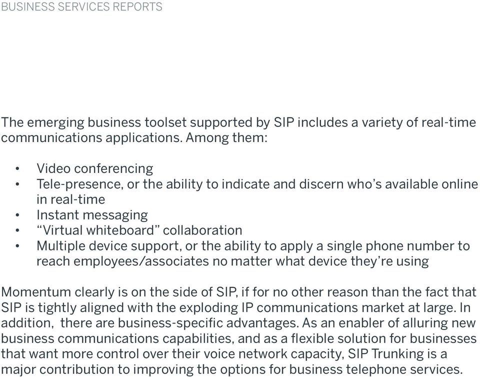 the ability to apply a single phone number to reach employees/associates no matter what device they re using Momentum clearly is on the side of SIP, if for no other reason than the fact that SIP is