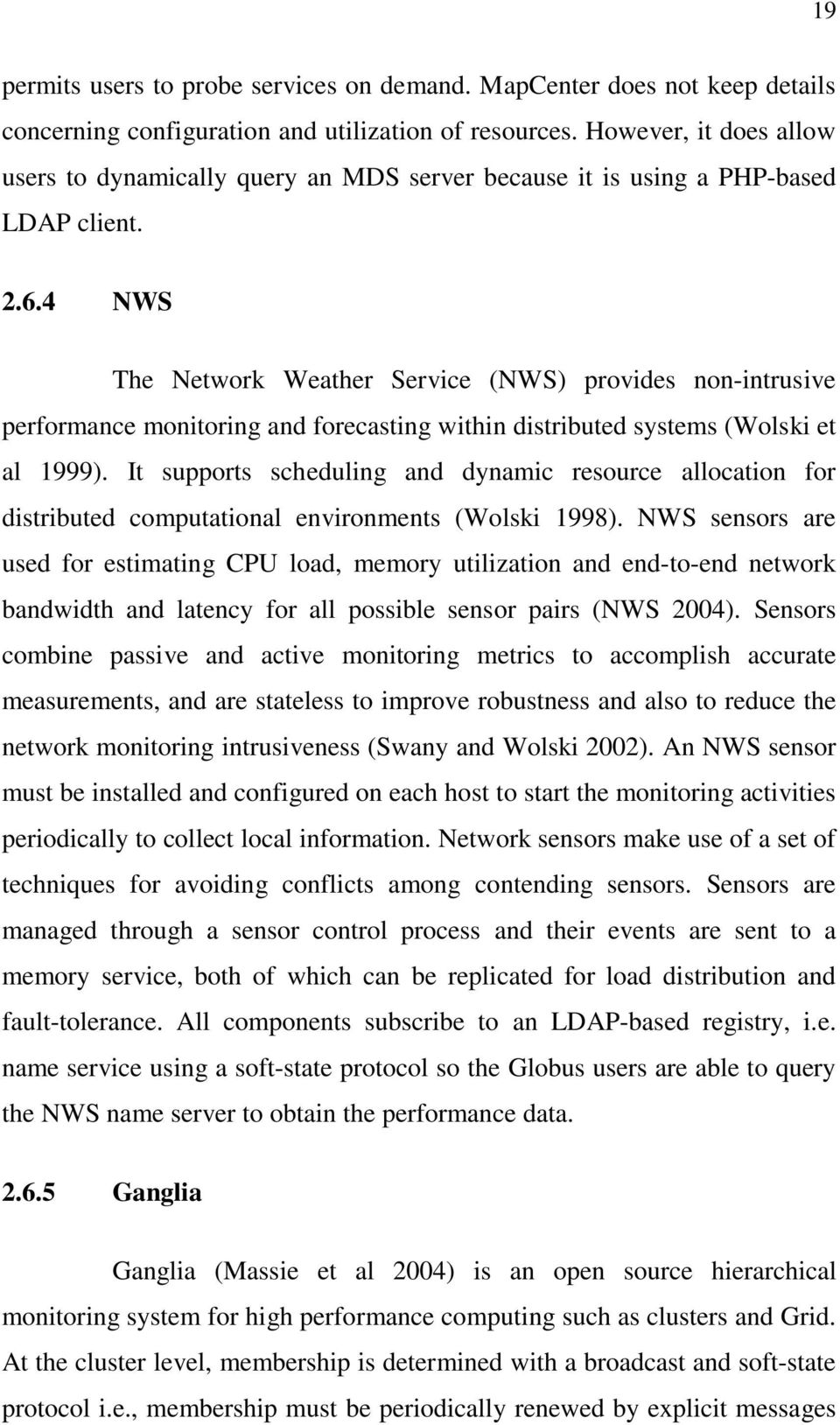 4 NWS The Network Weather Service (NWS) provides non-intrusive performance monitoring and forecasting within distributed systems (Wolski et al 1999).