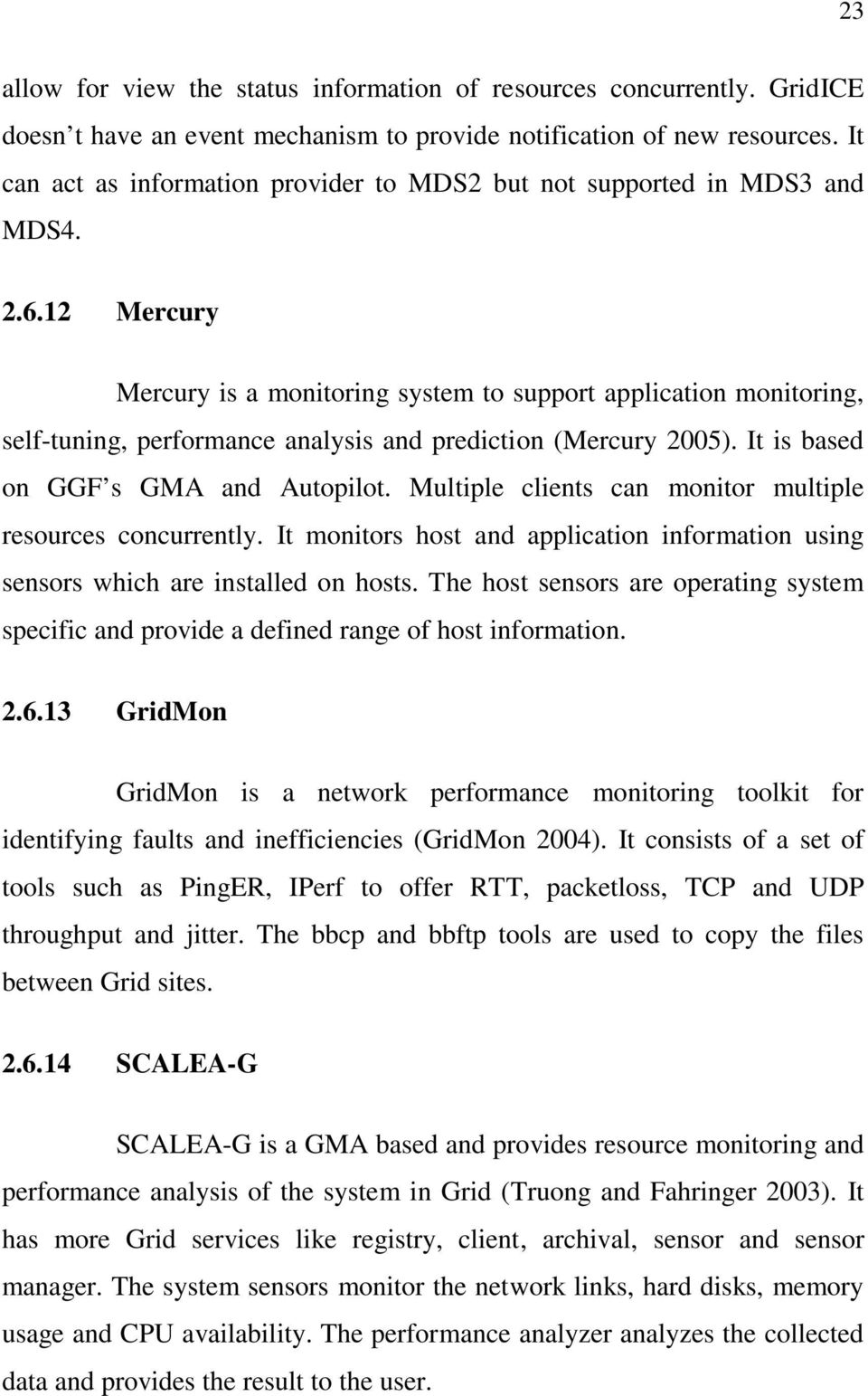 12 Mercury Mercury is a monitoring system to support application monitoring, self-tuning, performance analysis and prediction (Mercury 2005). It is based on GGF s GMA and Autopilot.