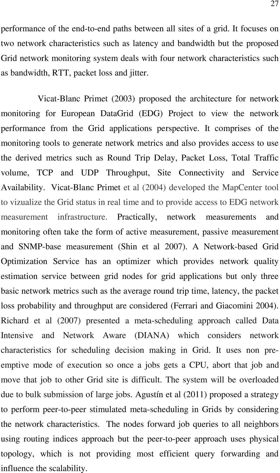 jitter. Vicat-Blanc Primet (2003) proposed the architecture for network monitoring for European DataGrid (EDG) Project to view the network performance from the Grid applications perspective.