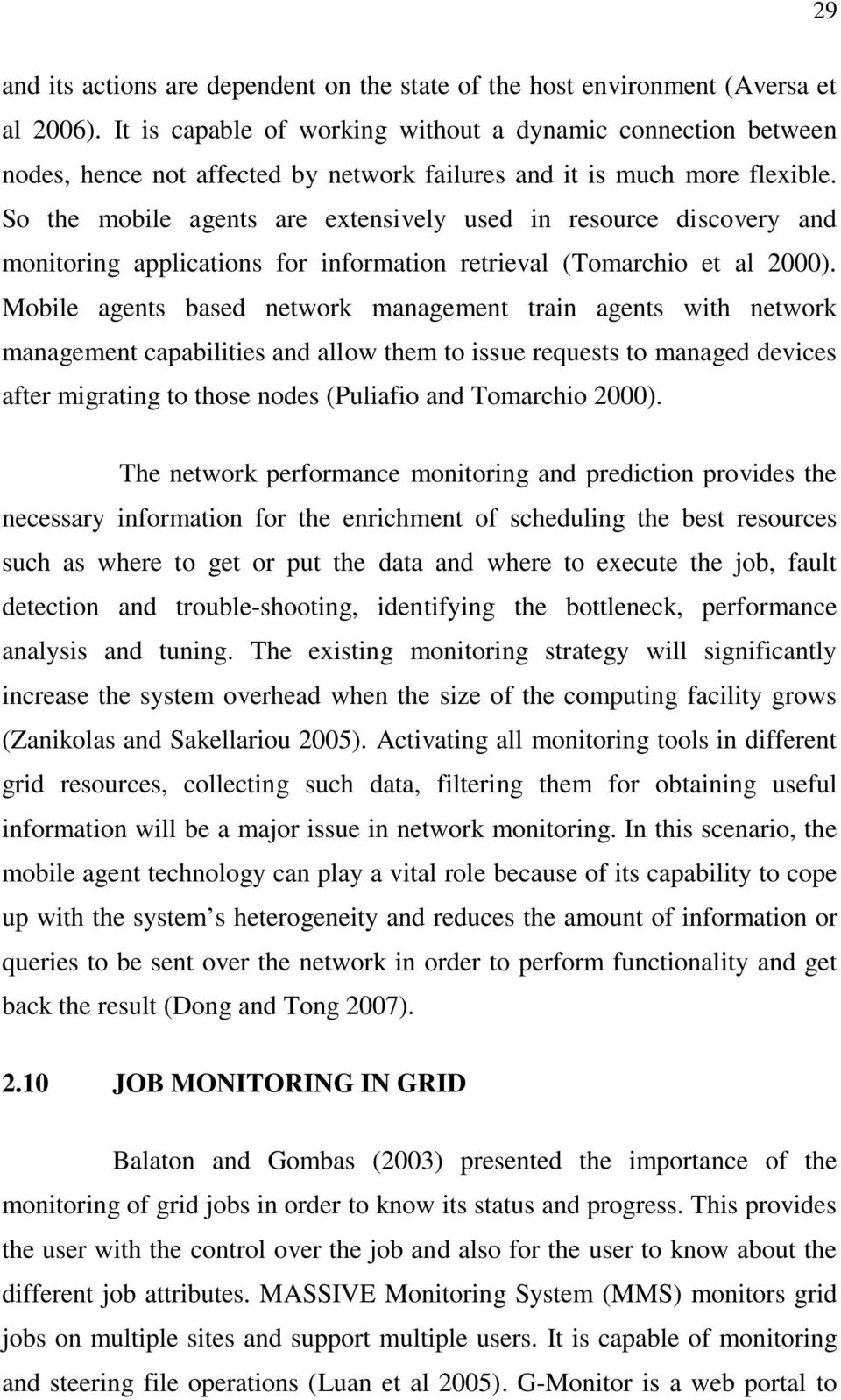 So the mobile agents are extensively used in resource discovery and monitoring applications for information retrieval (Tomarchio et al 2000).