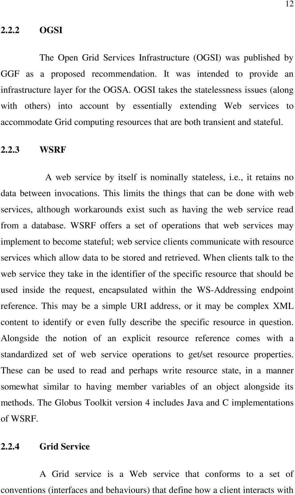2.3 WSRF A web service by itself is nominally stateless, i.e., it retains no data between invocations.