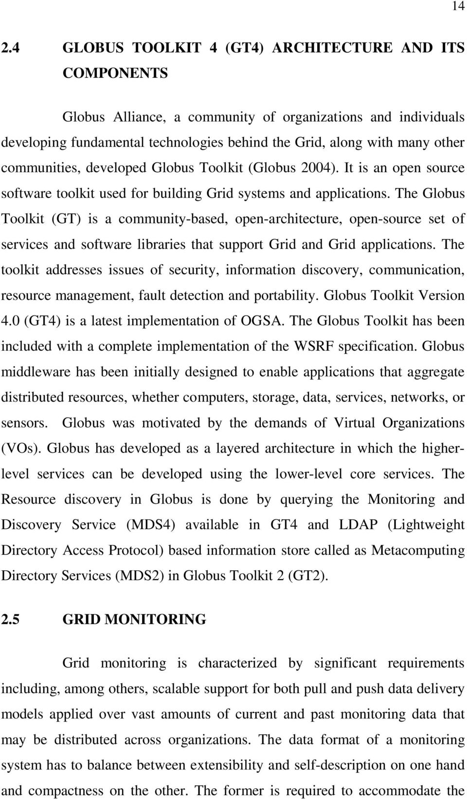 The Globus Toolkit (GT) is a community-based, open-architecture, open-source set of services and software libraries that support Grid and Grid applications.