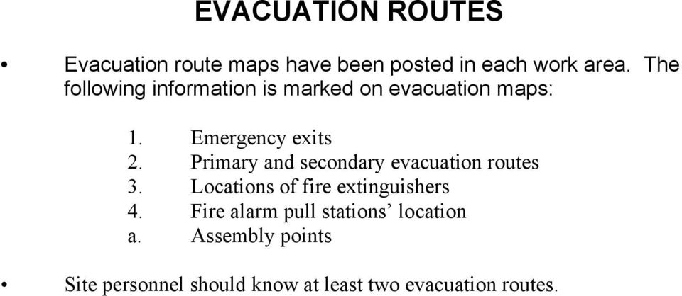 Primary and secondary evacuation routes 3. Locations of fire extinguishers 4.