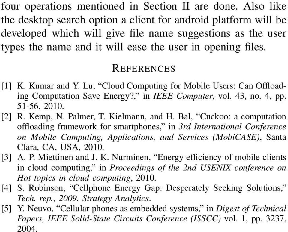 REFERENCES [1] K. Kumar and Y. Lu, Cloud Computing for Mobile Users: Can Offloading Computation Save Energy?, in IEEE Computer, vol. 43, no. 4, pp. 51-56, 2010. [2] R. Kemp, N. Palmer, T.